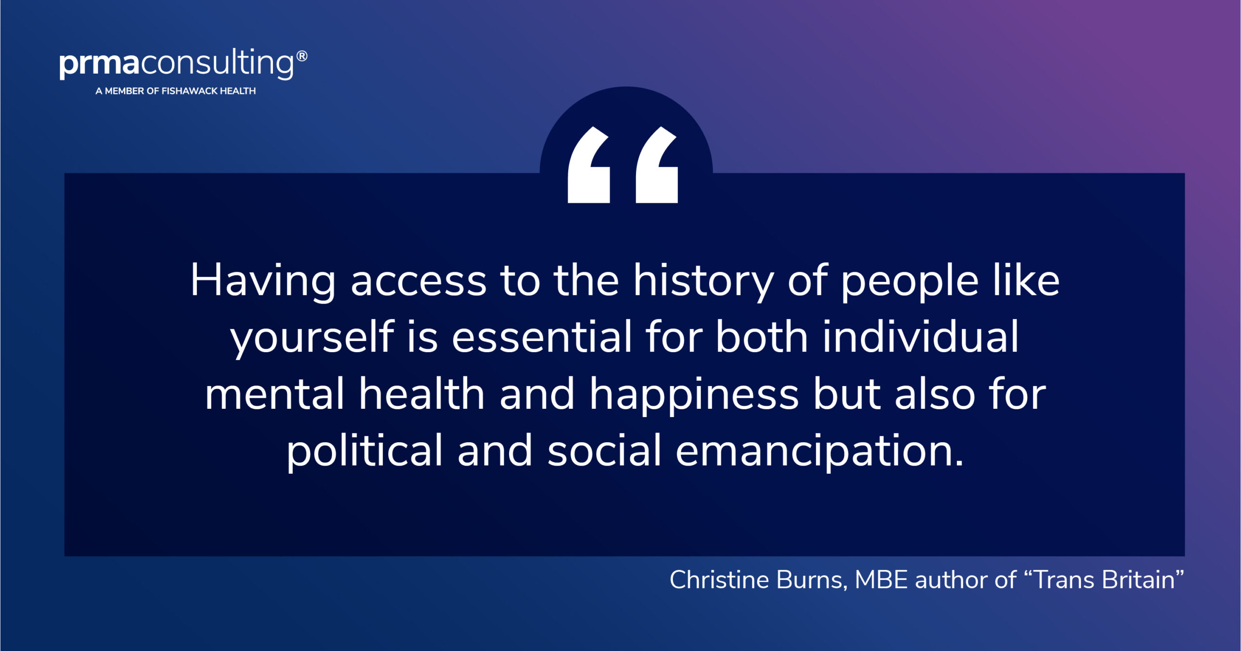 """""""Having access to the history of people like yourself is essential for both individual mental health and happiness but also for political and social emancipation."""" Christine Burns, MBE author of """"Trans Britain""""."""